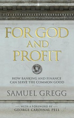 For God and Profit: How Banking and Finance Can Serve the Common Good - eBook  -     By: Samuel Gregg