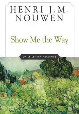 Show me the way daily lenten readings ebook henri jm nouwen show me the way daily lenten readings ebook by henri jm nouwen fandeluxe Document