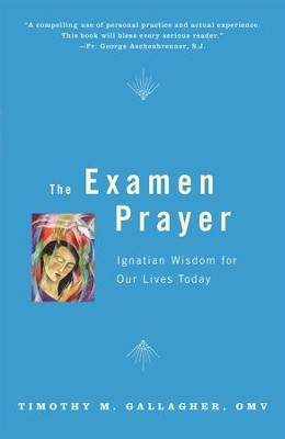 Examen Prayer: Ignatian Wisdom for Our Lives Today - eBook  -     By: Timothy M. Gallagher