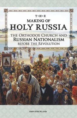 Making of Holy Russia: The Orthodox Church and Russian Nationalism Before the Revolution - eBook  -     By: John Strickland