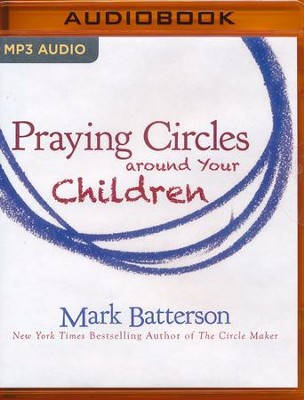 Praying Circles Around Your Children - unabridged audio book on MP3-CD  -     Narrated By: Van Tracy     By: Mark Batterson