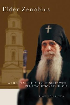 Elder Zenobius: A Life in Spiritual Continuity with Pre-Revolutionary Russia - eBook  -     By: Zinoviy Chesnokov
