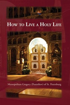 How to Live a Holy Life - eBook  -     Edited By: Seraphim Englehardt     By: Gregory Postnikov