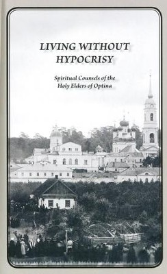 Living Without Hypocrisy: Spiritual Counsels of the Holy Elders of Optina - eBook  -     Translated By: George Schaefer     By: Optina Elders