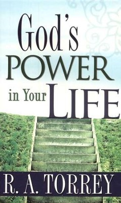 God's Power in Your Life   -     By: R.A. Torrey