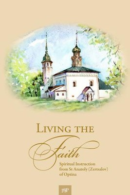 Living the Faith: Spiritual Instruction from St Anatoly (Zertsalov) of Optina - eBook  -     By: Anatoly Zertsalov