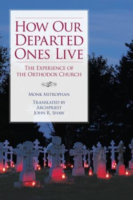 How Our Departed Ones Live: The Experience of the Orthodox Church - eBook  -     Translated By: Archpriest John R. Shaw     By: Monk Mitrophan