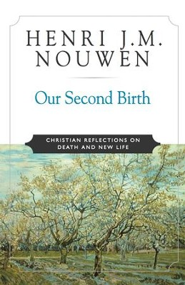 Our Second Birth: Christian Reflections on Death and New Life - eBook  -     By: Henri Nouwen