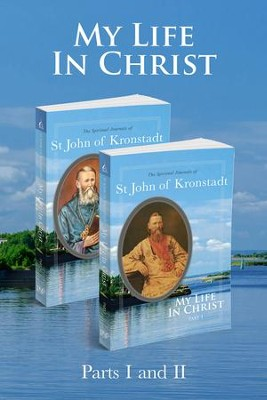 My Life in Christ: 2 Volume Set: The Spiritual Journals of St John of Kronstadt - eBook  -     Edited By: Nicholas Kotar     Translated By: E.E. Goulaeff     By: Ivan Ilyich Sergiev