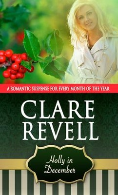 Holly in December: A Romantic Suspense for Every Month of the Year - eBook  -     By: Clare Revell