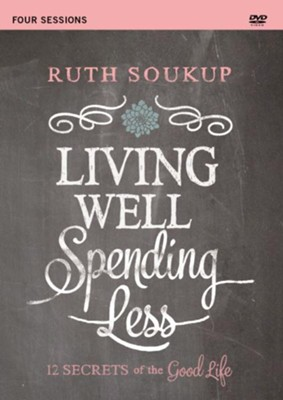 Living Well, Spending Less: A DVD Study: 12 Secrets of the Good Life  -     By: Ruth Soukup
