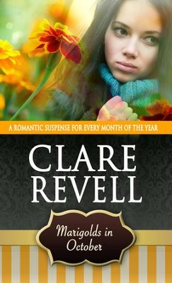 Marigolds in October: A Romantic Suspense for Every Month of the Year - eBook  -     By: Clare Revell