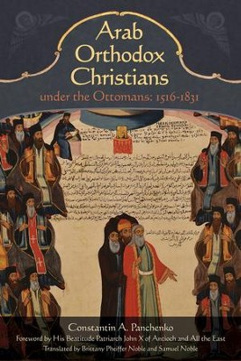 Arab Orthodox Christians Under the Ottomans 1516-1831 - eBook  -     Translated By: Samuel Noble     By: Constantin Alexandrovich Panchenko