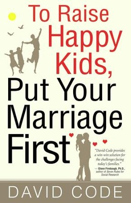 To Raise Happy Kids, Put Your Marriage First - eBook  -     By: David Code