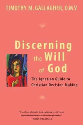 Discerning the Will of God: An Ignatian Guide to Christian Decision Making - eBook  -     By: Timothy M. Gallagher