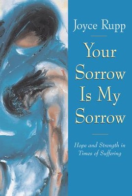 Your Sorrow Is My Sorrow: Hope and Strength in Times of Suffering - eBook  -     By: Joyce Rupp     Illustrated By: Mary Southard