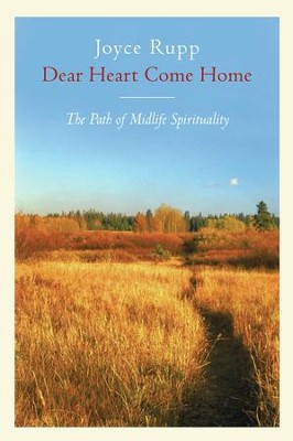 Dear Heart, Come Home: The Path of Midlife Spirituality - eBook  -     By: Joyce Rupp