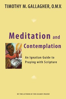 Meditation and Contemplation: An Ignatian Guide to Prayer with Scripture - eBook  -     By: Timothy M. Gallagher
