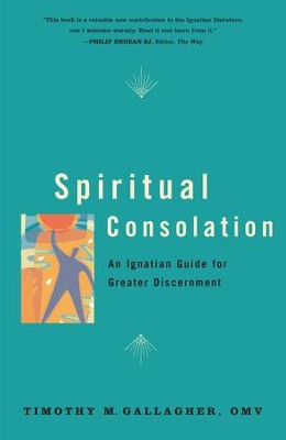Spiritual Consolation: An Ignatian Guide for Greater Discernment - eBook  -     By: Timothy J. Gallagher