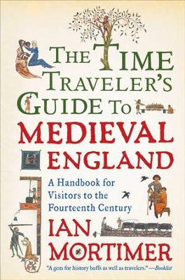The Time Traveler's Guide to Medieval England: A Handbook for Visitors to the Fourteenth Century - eBook  -     By: Ian Mortimer