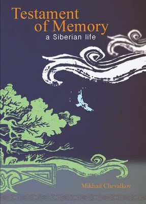 Testament of Memory: A Siberian Life - eBook  -     By: Mikhail Vasilievich Chevalkov