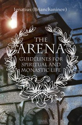 Arena: Guidelines for Spiritual and Monastic Life - eBook  -     By: Ignatius Brianchaninov