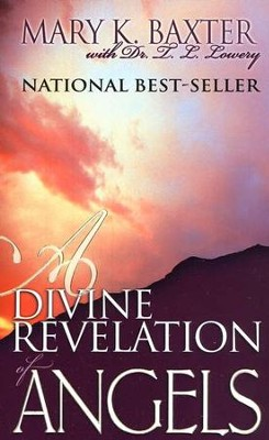 A Divine Revelation of Angels   -     By: Mary K. Baxter, Dr. T.L. Lowery