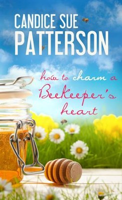 How to Charm a Beekeeper's Heart - eBook  -     By: Candice Patterson
