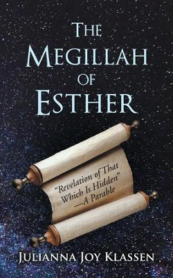 The Megillah of Esther: Revelation of That Which Is HiddenA Parable - eBook  -     By: Julianna Joy Klassen