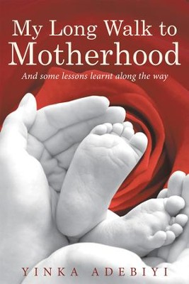 My Long Walk to Motherhood: And Some Lessons Learnt Along the Way - eBook  -     By: Yinka Adebiyi