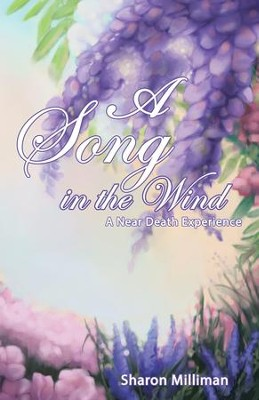 A Song in the Wind: A Near Death Experience - eBook  -     By: Sharon Milliman