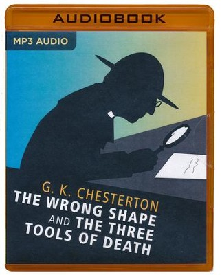 The Wrong Shape and The Three Tools of Death - unabridged audio book on MP3-CD  -     Narrated By: The Colonial Radio Players     By: G.K. Chesterton, M.J. Elliott