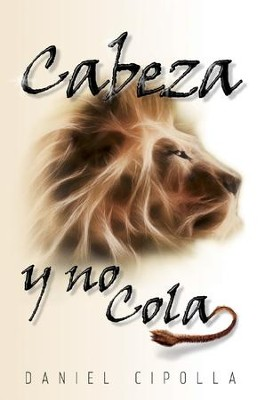 Cabeza y no cola / Head and Not the Tail - eBook  -     By: Daniel Cipolla