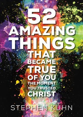 52 Amazing Things That Became True of You the Moment You Trusted Christ - eBook  -     By: Stephen Kuhn