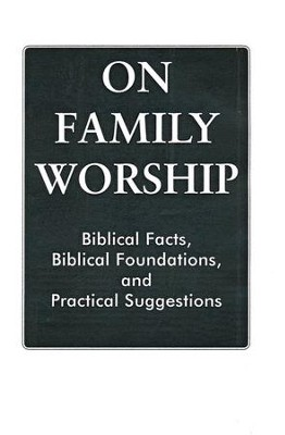 On Family Worship Pamphlet   -     By: Harvey Bluedorn