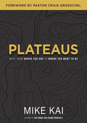 Plateaus: Move From Where You Are To Where You Want To Be - eBook  -     By: Mike Kai