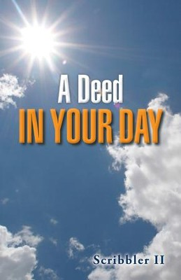 A Deed in Your Day - eBook  -     By: Scribbler II