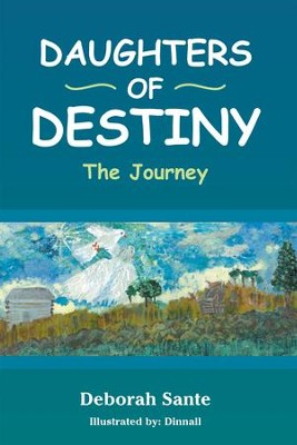 Daughters of Destiny: The Journey - eBook  -     By: Deborah Sante     Illustrated By: Dinnall