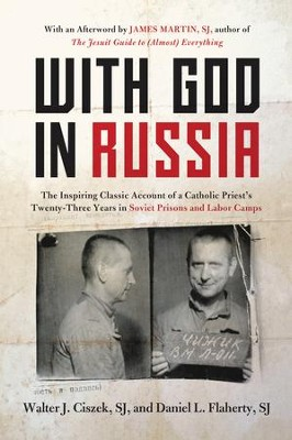 With God in Russia: The Inspiring Classic Account of a Catholic Priest's Twenty-three Years in Soviet Prisons and Labor Camps - eBook  -     By: Walter J. Ciszek, Daniel L. Flaherty