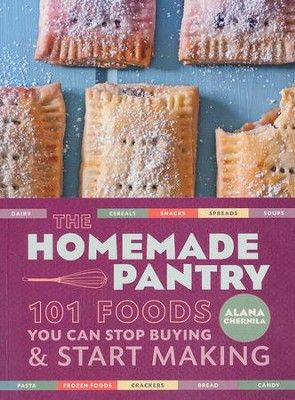 The Homemade Pantry: 101 Foods You Can Stop Buying and Start Making  -     By: Alana Chernila