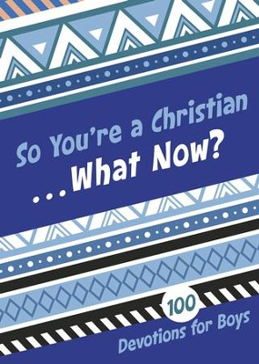 So You're a Christian . . . What Now?: 100 Devotions for Boys - eBook  -