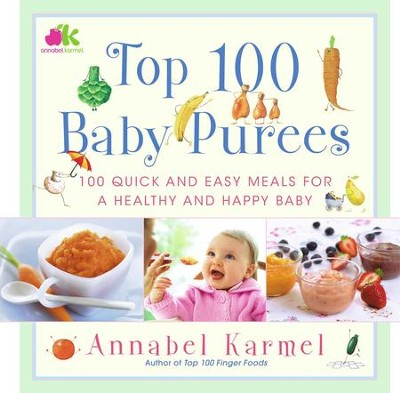 Top 100 Baby Purees: 100 Quick and Easy Meals for a Healthy and Happy B - eBook  -     By: Annabel Karmel