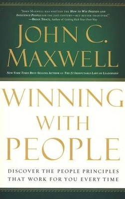Winning with People: Discover the People Principles That Work for You Every Time  -     By: John C. Maxwell