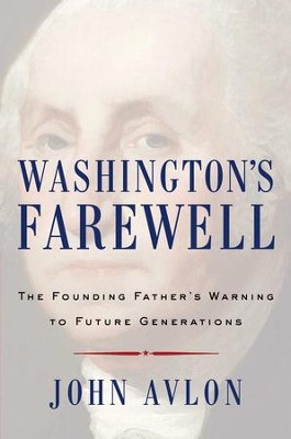 Washington's Farewell: The Founding Father's Warning to Future Generations - eBook  -     By: John Avlon