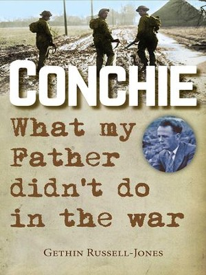 Conchie: What my Father didn't do in the war - eBook  -     By: Gethin Russell-Jones