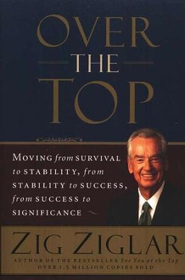 Over the Top: Moving from Survival to Stability, from Stability to Success, from Success to Significance  -     By: Zig Ziglar