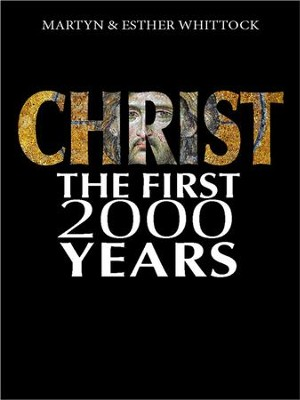 Christ the First 2000 Years: From holy man to global brand: how our view of Christ has changed across time and cultures - eBook  -     By: Martyn Whittock, Esther Whittock