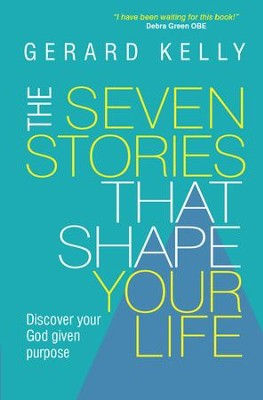 The Seven Stories that Shape Your Life: Discover your God given purpose - eBook  -     By: Gerard Kelly