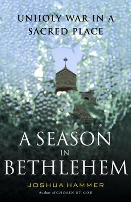 A Season in Bethlehem: Unholy War in a Sacred Place - eBook  -     By: Joshua Hammer