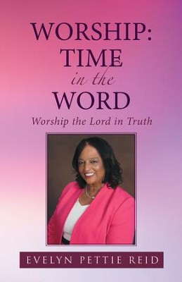 Worship: Time in the Word: Worship the Lord in Truth - eBook  -     By: Evelyn Pettie Reid